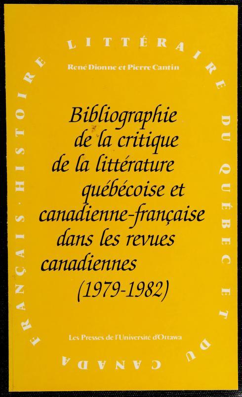 Bibliographie de la critique de la littérature québécoise et canadienne-française dans les revues canadiennes by René Dionne