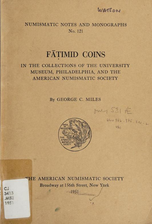 Fāṭimid coins in the collections of the University Museum, Philadelphia, and the American Numismatic Society. by Miles, George Carpenter