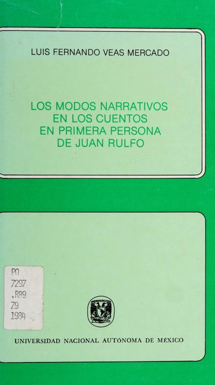 Los modos narrativos en los cuentos en primera persona de Juan Rulfo by Luis Fernando Veas Mercado