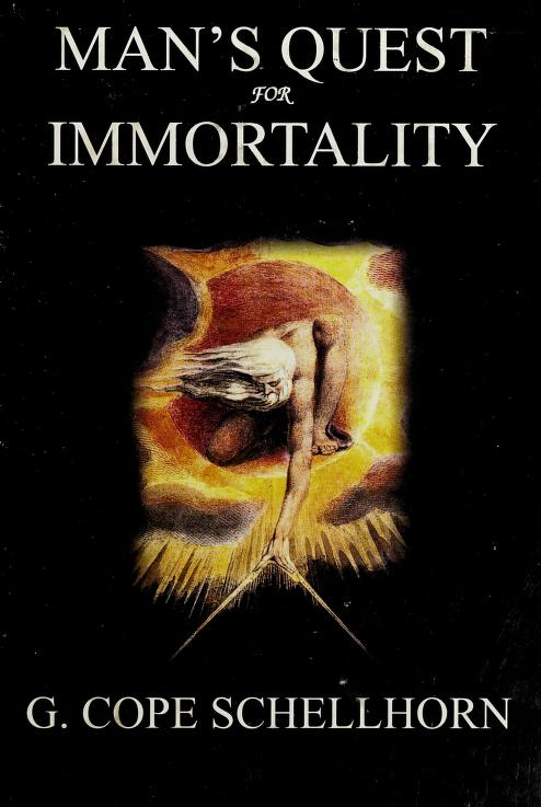 Man's quest for immortality by G. Cope Schellhorn