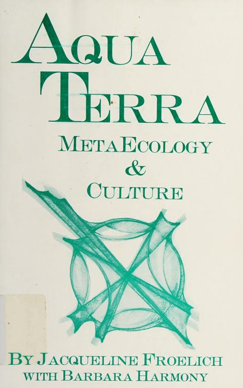 Aquaterra Metaecology and Culture by Jacqueline Froelich