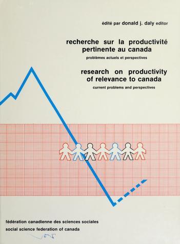 Cover of: Research on productivity of relevance to Canada | Donald J. Daly, editor = Recherche sur la productivité pertinente au Canada : problèmes actuels et perspectives / édité par Donald J. Daly.