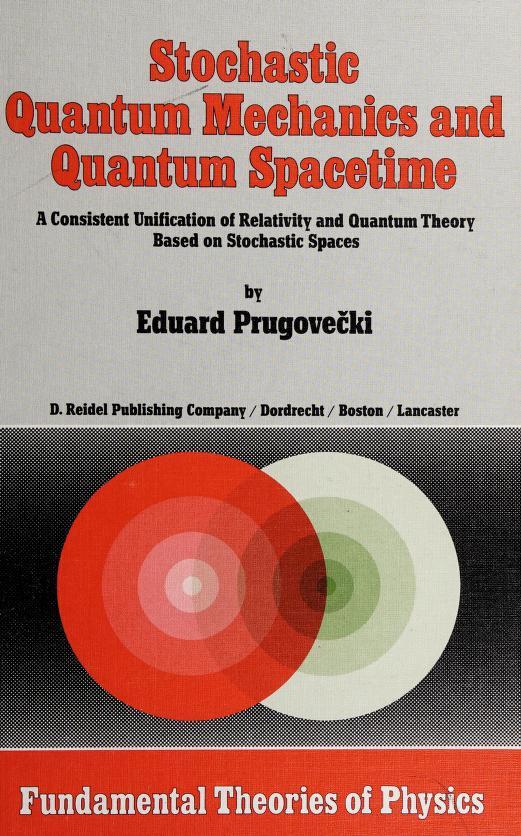 Stochastic quantum mechanics and quantum spacetime by Eduard Prugovečki